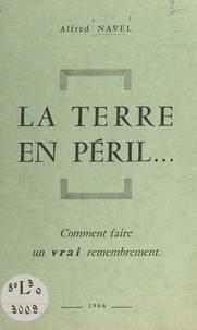 Alfred Navel - La terre en péril... - Comment faire un vrai remembrement.