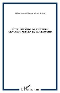 Hotel Rwanda - Or The Tutsi genocide as seen by Hollywood.pdf