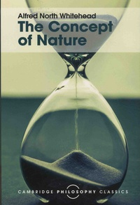 Alfred North Whitehead - The Concept of Nature - The Tarner Lectures Delivered in Trinity College November 1919.