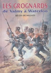 Alfred Paris et  Le Blanc - Les Grognards - De Valmy à Waterloo, Récits de soldats.