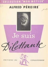 Alfred Pereire et Pierre Dardel - Je suis dilettante.