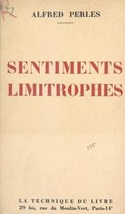 Alfred Perlès - Sentiments limitrophes.