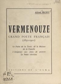 Alfred Prody - Vermenouze, grand poète français, 1850-1910 - Le poète de la terre, de la maison, de la famille, l'émigrant aux yeux de peintre, le poète chrétien. Conférence prononcée le 12 février 1960 sous les auspices de la Société de la Haute-Auvergne.