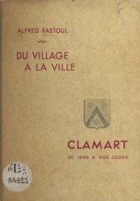 Alfred Rastoul - Du village à la ville, Clamart - De 1840 à nos jours.
