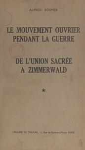 Alfred Rosmer - Le mouvement ouvrier pendant la guerre - De l'union sacrée à Zimmerwald.