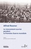 Alfred Rosmer - Le mouvement ouvrier pendant la Première Guerre mondiale - Tome 1, De l'Union sacrée à Zimmerwald.