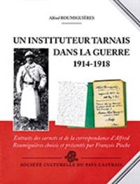 Alfred Roumiguières et François Pioche - Un instituteur tarnais dans la guerre, 1914-1918.