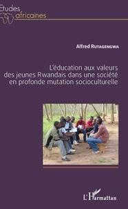 Alfred Rutagengwa - L'éducation aux valeurs des jeunes Rwandais dans une société en profonde mutation socioculturelle.