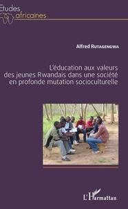 Léducation aux valeurs des jeunes Rwandais dans une société en profonde mutation socioculturelle.pdf