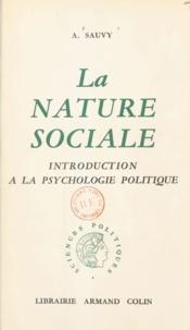 Alfred Sauvy - La nature sociale - Introduction à la psychologie politique.