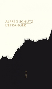 Alfred Schütz - L'étranger - Un essai de psychologie sociale suivi de L'Homme qui rentre au pays.