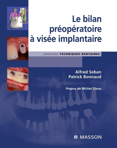 Alfred Seban et Patrick Bonnaud - Le bilan préopératoire à visée implantaire.
