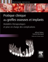 Alfred Seban et Patrick Bonnaud - Pratiques clinique des greffes osseuses et implants - Modalités thérapeutiques et prise en charge des complications.
