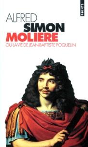 Alfred Simon - Molière ou La vie de Jean-Baptiste Poquelin - Biographie.