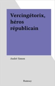 Alfred Simon - Vercingétorix, héros républicain.