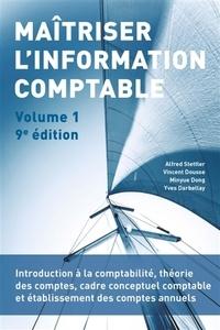 Alfred Stettler et Vincent Dousse - Maîtriser l'information comptable - Volume 1, Introduction à la comptabilité, théorie des comptes et établissement des comptes annuels.