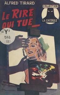Alfred Tirard et E. Chéré - Le rire qui tue.