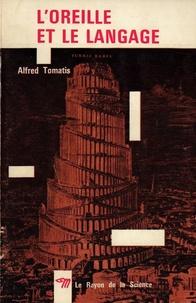 Alfred Tomatis - L'oreille et le langage.
