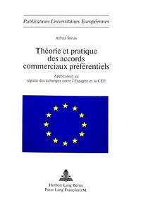 Alfred Tovias - Théorie et pratique des accords commerciaux préférentiels - Application au régime des échanges entre l'Espagne et la CEE.