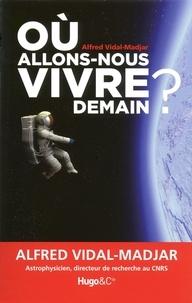 Alfred Vidal-Madjar - Où allons-nous vivre demain ?.