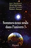 Alfred Vidal-Madjar et Jean Heidmann - Sommes-nous seuls dans l'univers ?.