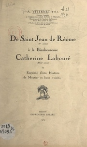 Alfred Vittenet et P. Coste - De Saint Jean de Réome (Ve siècle), à la Bienheureuse Catherine Labouré (XIXe siècle) - Ou Esquisse d'une histoire de Moutier et lieux voisins.