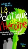 Alfred-W McCoy - LA POLITIQUE DE L'HEROINE. - L'implication de la CIA dans le trafic des drogues, 2ème édition 1999.