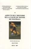 Alfred Wahl - Aspects de l'histoire de la Coupe du monde de football.