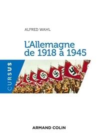 Alfred Wahl - L'Allemagne de 1918 à 1945.