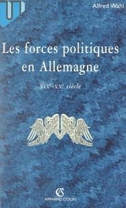 Alfred Wahl - Les forces politiques en Allemagne, XIXe-XXe siècle.