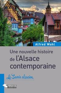 Alfred Wahl - Une nouvelle histoire de l'Alsace contemporaine.