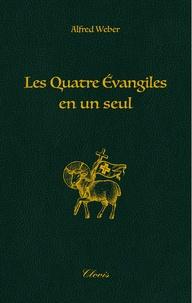 Alfred Weber - Les quatre évangiles en un seul.