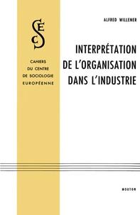 Alfred Willener - Interprétation de l'organisation dans l'industrie - Essai de sociologie du changement.