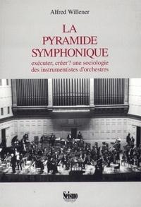 Alfred Willener - La pyramide symphonique - Exécuter, créer ? une sociologie des instrumentistes d'orchestres.