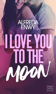 Alfreda Enwy - I Love You to the Moon - La nouveauté New Adult d'Alfreda Enwy, une romance intense dans le milieu de la K-Pop.