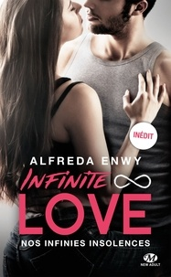 Alfreda Enwy - Infinite Love  : Nos infinies insolences.