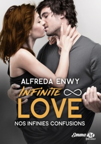 Alfreda Enwy - Infinite Love Tome 5 : Nos infinies confusions.