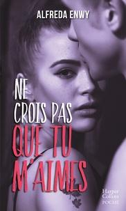 """Alfreda Enwy - Ne crois pas que tu m'aimes - Une romance New Adult par l'autrice de """"Love Forever""""."""