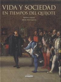 Alfredo Alvar Ezquerra - Vida y sociedad en tiempos del Quijote.