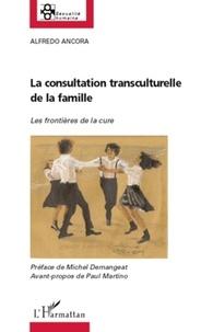 Alfredo Ancora - La consultation transculturelle de la famille - Les frontières de la cure.