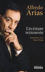 Alfredo Arias et Hervé Pons - L'Ecriture retrouvée.