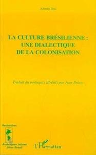 Alfredo Bosi - La culture brésilienne : une dialectique de la colonisation.