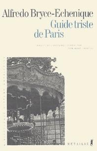 Alfredo Bryce Echenique - Guide triste de Paris.