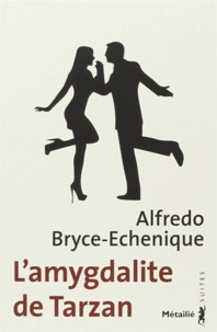 Alfredo Bryce Echenique - L'amygdalite de Tarzan.