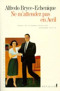 Alfredo Bryce Echenique - Ne m'attendez pas en avril.