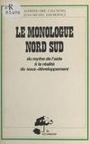 Alfredo Eric Calgagno et Jean-Michel Jakobowicz - Le monologue Nord-Sud : du mythe de l'aide à la réalité du sous-développement.