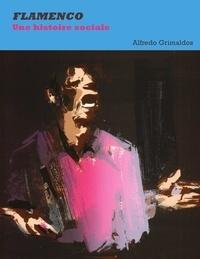 Alfredo Grimaldos - Flamenco - Une histoire sociale.