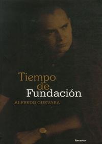 Alfredo Guevara - Tiempo de fundacion.