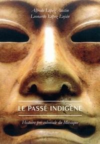 Alfredo López Austin et Leonardo López Lujan - Le passé indigène - Histoire pré-coloniale du Mexique.