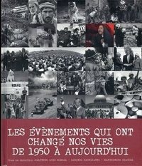 Alfredo Luis Somoza et Lorenzo Sagripanti - Les évènements qui ont changé nos vies de 1950 à aujourd'hui.